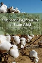 Engineering Agriculture at Texas A&M - The First Hundred Years ebook by Henry C. Dethloff, Stephen W. Searcy
