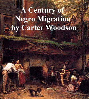 A Century of Negro Migration ebook by Carter Woodson