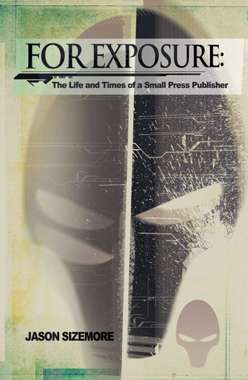 For Exposure: The Life and Times of a Small Press Publisher ebook by Jason Sizemore