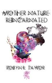 Mother Nature Reincarnated ebook by Robyn Louise Taylor