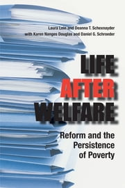 Life After Welfare - Reform and the Persistence of Poverty ebook by Laura Lein,Deanna T. Schexnayder,Karen Douglas,Daniel  Schroeder