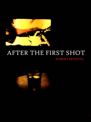 After The First Shot ebook by Robert Benefiel