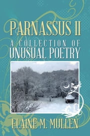 PARNASSUS II - A Collection of Unusual Poetry ebook by Elaine M. Mullen