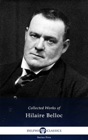 Collected Works of Hilaire Belloc (Delphi Classics) ebook by Hilaire Belloc,Delphi Classics