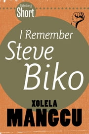 Tafelberg Short: I remember Steve Biko ebook by Xolela Mangcu