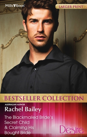 Rachel Bailey Bestseller Collection 201207/The Blackmailed Bride's Secret Child/Claiming His Bought Bride ebook by Rachel Bailey