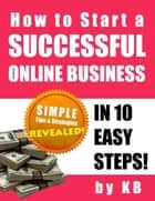 How to Start a Successful Online Business in 10 Easy Steps ebook by Karen Bell