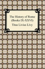 The History of Rome (Books IX-XXVI) ebook by Titus Livius Livy