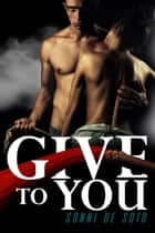 Give To You ebook by Sonni de Soto