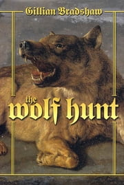 The Wolf Hunt ebook by Gillian Bradshaw