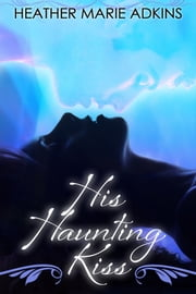 His Haunting Kiss ebook by Heather Marie Adkins