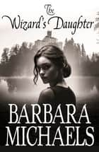 The Wizard's Daughter ebook by Barbara Michaels