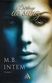 L'héritage de sang eBook by M.B. INTEM