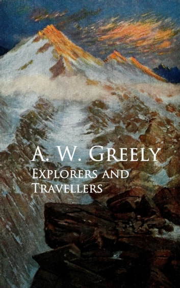 Explorers and Travellers eBook by A. W. Greely