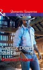 Laying Down The Law (Mills & Boon Intrigue) (Appaloosa Pass Ranch, Book 6) ebook by Delores Fossen