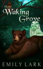 The Waking Grove ebook by Emily Lark