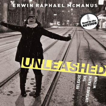 Unleashed - Release the Untamed Faith Within audiobook by Erwin Raphael McManus