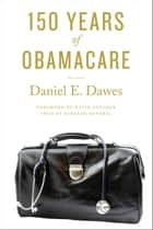 150 Years of ObamaCare ebook by Daniel E. Dawes,David Satcher
