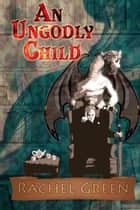 An Ungodly Child ebook by Rachel Green