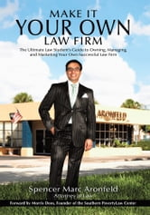 Make It Your Own Law Firm - The Ultimate Law Student's Guide to Owning, Managing, and Marketing Your Own Successful Law Firm ebook by Spencer Marc Aronfeld
