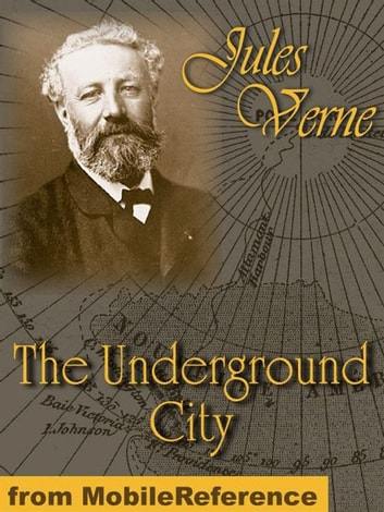 The Underground City Or, The Child Of The Cavern (Mobi Classics) ebook by Jules Verne