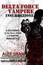 Delta Force Vampire: Insurrezione ebook by Alex Shaw