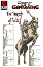 Saint Germaine: Tragedy of Falstaff #1 ebook by Gary Reed, James E Lyle