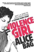 Violence Girl - East L.A. Rage to Hollywood Stage, a Chicana Punk Story ebook by