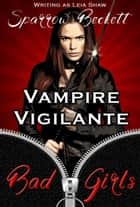 Vampire Vigilante ebook by Leia Shaw, Sparrow Beckett