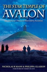 The Star Temple of Avalon: Glastonbury's Ancient Observatory Revealed ebook by Nicholas Mann