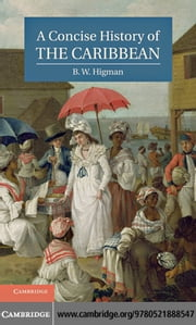 A Concise History of the Caribbean ebook by Higman, B. W.