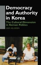 Democracy and Authority in Korea ebook by Geir Helgesen