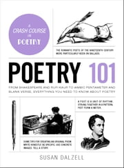 Poetry 101 - From Shakespeare and Rupi Kaur to Iambic Pentameter and Blank Verse, Everything You Need to Know about Poetry ebook by Susan Dalzell
