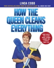How the Queen Cleans Everything - Handy Advice for a Clean House, Cleaner Laundry, a ebook by Linda Cobb