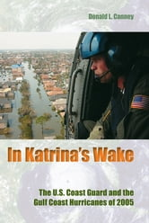 In Katrina's Wake - The U.S. Coast Guard and the Gulf Coast Hurricanes of 2005 ebook by Donald L Canney