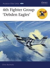 4th Fighter Group - Debden Eagles ebook by Chris Bucholtz