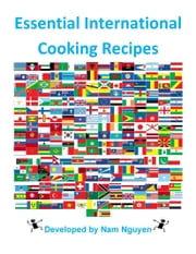 Essential International Cooking Recipes ebook by Nam Nguyen
