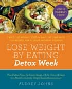 Lose Weight by Eating: Detox Week - Twice the Weight Loss in Half the Time with 130 recipes for a Crave-Worthy Cleanse ebook by Audrey Johns