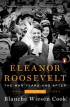 Eleanor Roosevelt, Volume 3 - The War Years and After, 1939-1962 ebook by Blanche Wiesen Cook