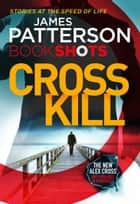 Cross Kill - BookShots ebook by James Patterson