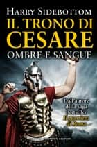 Il trono di Cesare. Ombre e sangue ebook by Harry Sidebottom