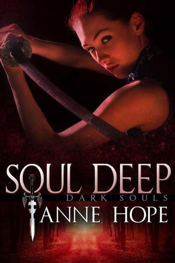 Soul Deep - Dark Souls, #2 ebook by Anne Hope