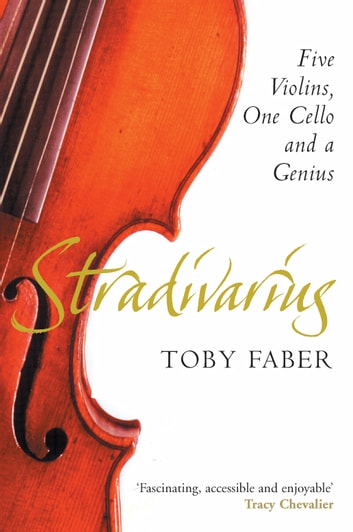 Stradivarius - Five Violins, One Cello and a Genius ebook by Toby Faber