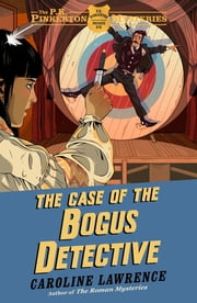 The P. K. Pinkerton Mysteries: The Case of the Bogus Detective - Book 4 ebook by Caroline Lawrence