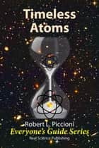 Timeless Atoms ebook by Robert Piccioni