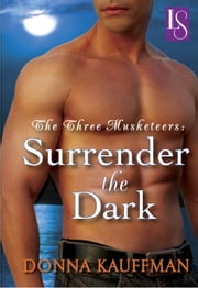 The Three Musketeers: Surrender the Dark - A Loveswept Classic Romance ebook by Donna Kauffman