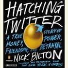 Hatching Twitter - A True Story of Money, Power, Friendship, and Betrayal audiobook by Nick Bilton
