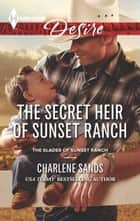 The Secret Heir of Sunset Ranch - A Sexy Western Contemporary Romance ebook by Charlene Sands