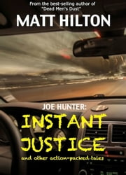 Joe Hunter: Instant Justice - and other action-packed tales ebook by Matt Hilton