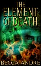 The Element of Death (The Final Formula Series, Book 1.5) - An Urban Fantasy ebook by Becca Andre